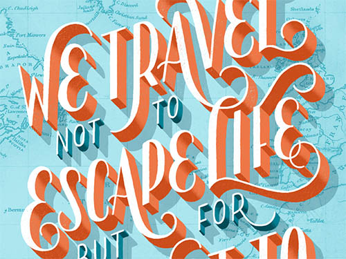 We Travel Not to Escape Life but for Life Not to Escape Us By Lauren Hom