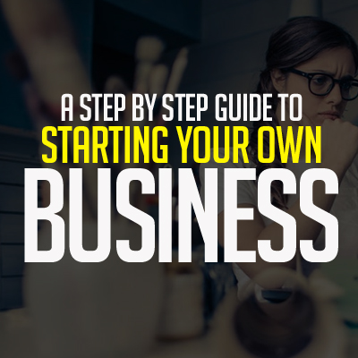 A Step by Step Guide to Starting your own Business