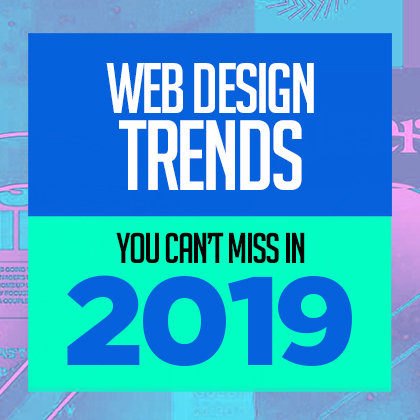 5 Web Design Trends You Can't Miss in 2019