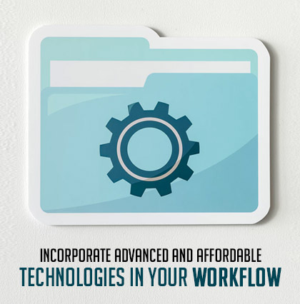 Incorporate Advanced And Affordable Technologies In Your Workflow