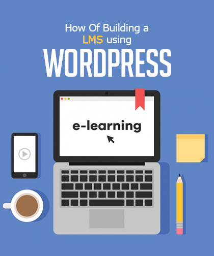 The Know-How Of Building A Learning Management System Using WordPress