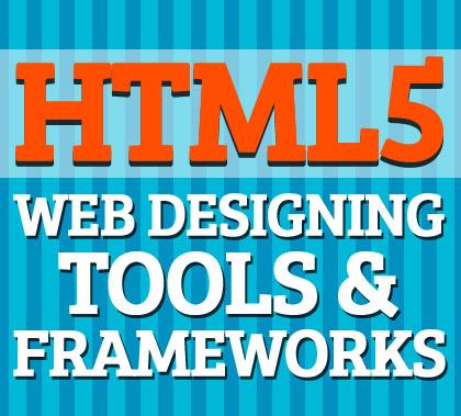 Html5 Web Designing Tools & Frameworks