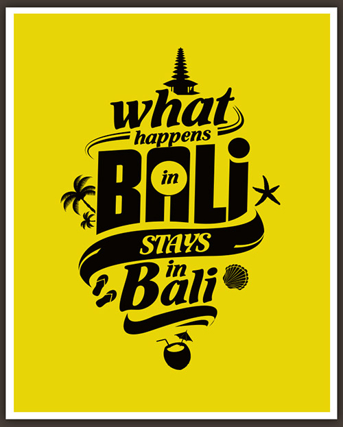 Typography – What happens in Bali, stays in Bali